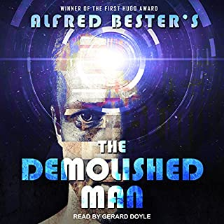 The Demolished Man                   By:                                                                                                                                 Alfred Bester                               Narrated by:                                                                                                                                 Gerard Doyle                      Length: 7 hrs and 36 mins     52 ratings     Overall 4.4