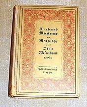 Richard Wagner an Mathilde Wesendonk. Tagebuchbl?tter und Briefe (1853-1871)