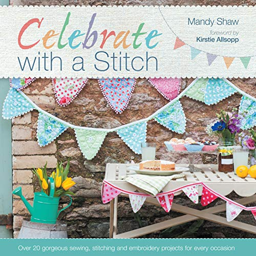 Celebrate with a Stitch: Over 20 Gorgeous Sewing, Stitching and Embroidery Projects for Every Occasion (English Edition)