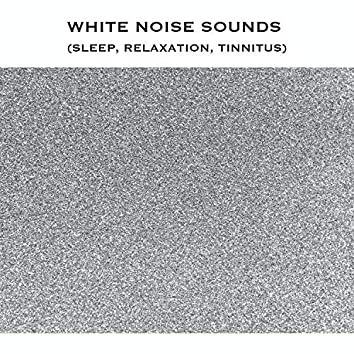White Noise Sounds (Sleep, Relaxation, Tinnitus)