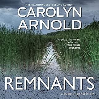 Remnants     Brandon Fisher FBI Series, Book 6              By:                                                                                                                                 Carolyn Arnold                               Narrated by:                                                                                                                                 Michael Murphy                      Length: 6 hrs and 14 mins     Not rated yet     Overall 0.0