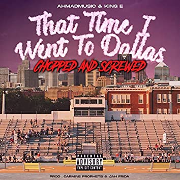 That Time I Went to Dallas (Chopped & Screwed)