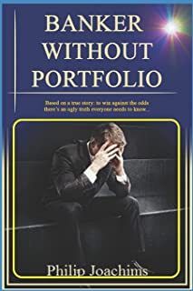 Banker Without Portfolio: Based on a true story: to win against the odds, there's an ugly truth everyone needs to know...