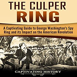 The Culper Ring     A Captivating Guide to George Washington's Spy Ring and Its Impact on the American Revolution              By:                                                                                                                                 Captivating History                               Narrated by:                                                                                                                                 Duke Holm                      Length: 1 hr and 58 mins     16 ratings     Overall 5.0