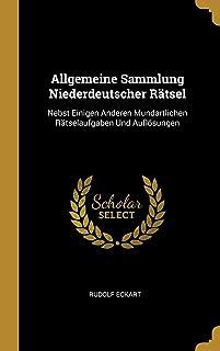 Allgemeine Sammlung Niederdeutscher Rätsel: Nebst Einigen Anderen Mundartlichen Rätselaufgaben Und Auflösungen (German Edition)