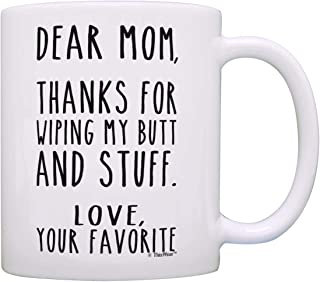 Mom Birthday Gifts Thanks for Wiping My Butt and Stuff Funny Quote Mug Moms Coffee Mug Tea Cup White