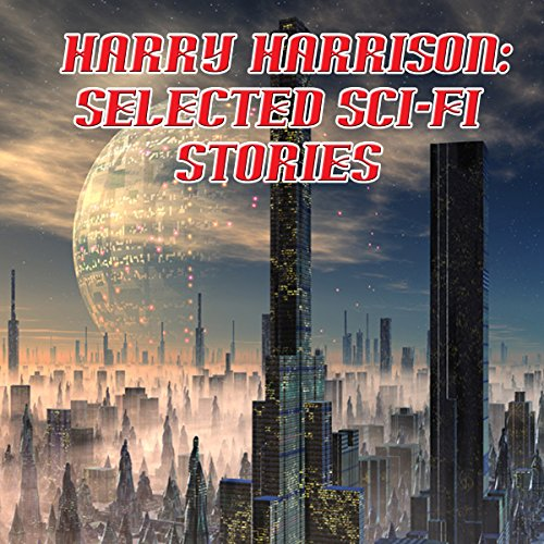 Harry Harrison: Selected Sci-Fi Stories audiobook cover art