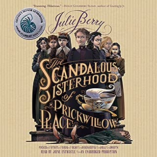 The Scandalous Sisterhood of Prickwillow Place                   By:                                                                                                                                 Julie Berry                               Narrated by:                                                                                                                                 Jayne Entwistle                      Length: 9 hrs and 24 mins     673 ratings     Overall 4.3
