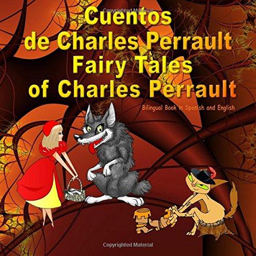 Cuentos de Charles Perrault. Fairy Tales of Charles Perrault. Bilingual Book in Spanish and English: Bilingue: inglés - español libro para niños. ... (Bilingual English - Spanish Books for Kids)