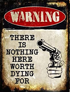 Warning There Is Nothing Here Worth Dying For Metal Sign