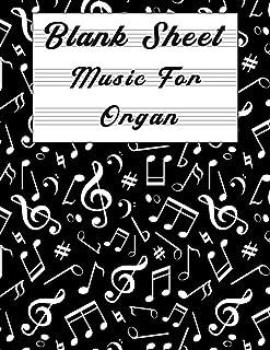 Blank Sheet Music For Organ: Music Manuscript Paper, Clefs Notebook, composition notebook, Blank Sheet Music Compositio, u...