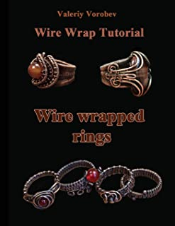 Wire wrap Jewelry tutorial. Wire wrapped rings.: Wire wrapped rings. A step by step guide. An Illustrated tutorial of the Wire Wrapping Art. (Wire wrap Jewelry tutorials) (Volume 20)