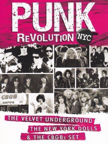 Punk Revolution NYC: The Velvet Underground, The New York Dolls And The CBGBs Set by Patti Smith