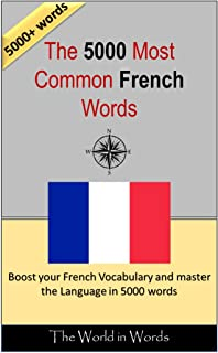 The 5000 most Common French Words : Vocabulary Training : Learn the Vocabulary you need to know to improve you Writing, Speaking and Comprehension