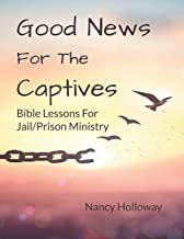 Good News For The Captives: Bible Lessons for Jail/Prison Ministry