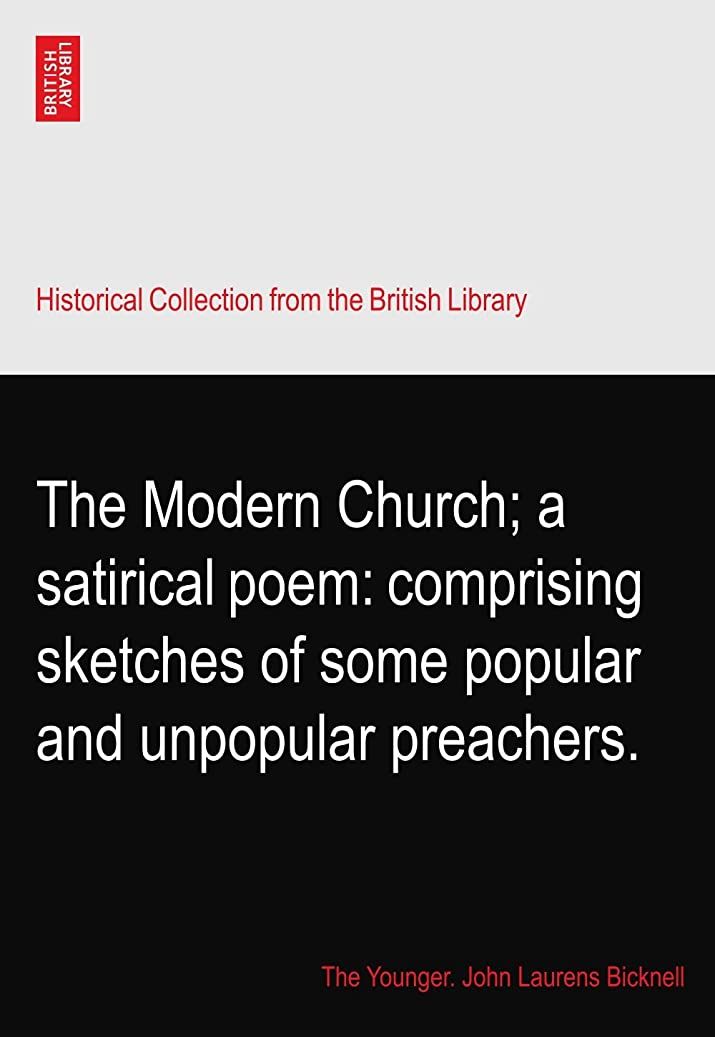 副詞引き付ける請求可能The Modern Church; a satirical poem: comprising sketches of some popular and unpopular preachers.