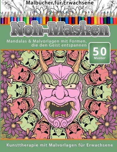Malbucher fur Erwachsene Noh-Masken: Mandalas & Malvorlagen mit Formen, die den Geist entspannen