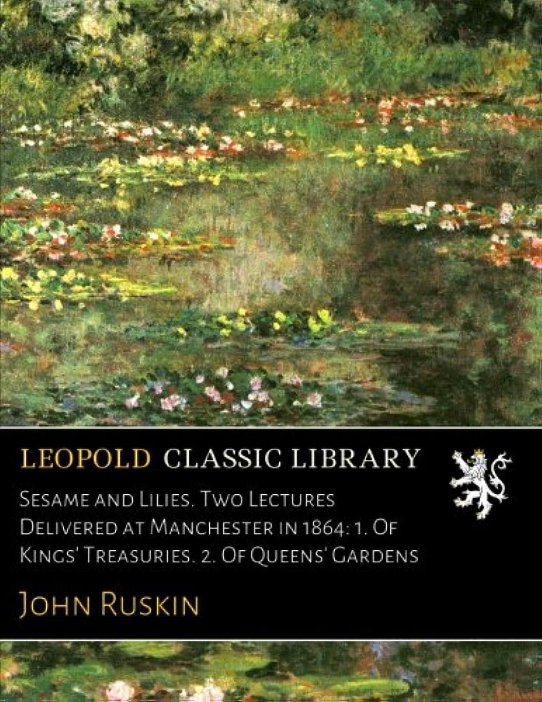 不倫バング現代Sesame and Lilies. Two Lectures Delivered at Manchester in 1864: 1. Of Kings' Treasuries. 2. Of Queens' Gardens