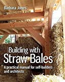 Building with Straw Bales: A Practical Manual for Self-Builders and Architects: A Step-By-Step Guide (Sustainable Building)