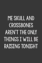 Me Skull and Crossbones Aren't the Only Things I Will be Raising Tonight: Stiffer Than A Greeting Card: A Novelty Gag Gift For That Special Someone