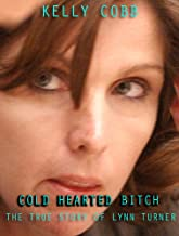 Cold Hearted Bitch : The True Story of Lynn Turner: A Collection of True Crime of Women Behaving Badly