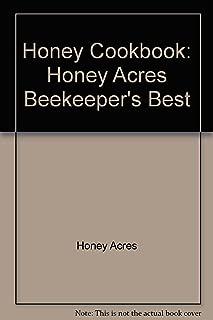 Honey Cookbook: Honey Acres Beekeeper's Best