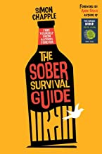 The Sober Survival Guide: How to Free Yourself from Alcohol Forever - Quit Alcohol & Start Living!