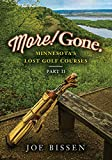 More! Gone. Minnesota s Lost Golf Courses, Part II