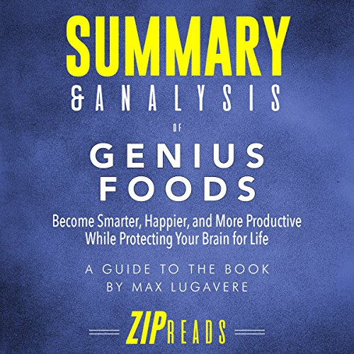 Summary & Analysis of Genius Foods: Become Smarter, Happier, and More Productive While Protecting Your Brain for Life      A Guide to the Book by Max Lugavere              By:                                                                                                                                 ZIP Reads                               Narrated by:                                                                                                                                 Michael London Anglado                      Length: 56 mins     Not rated yet     Overall 0.0