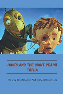 James And The Giant Peach Trivia: The Quiz Book for James And The Giant Peach Fans: James And The Giant Peach Quizzes and ...