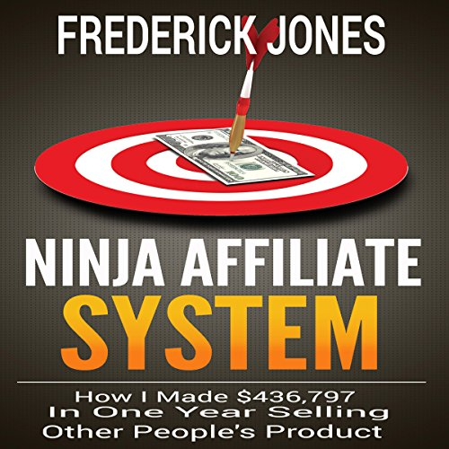 Ninja Affiliate System: How I Made $436,797 in One Year Selling Other People's Product audiobook cover art