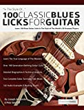 100 Classic Blues Licks for Guitar: Learn 100 Blues Guitar Licks In The Style Of The World's 20 Greatest Players (Play Blues Guitar Book 5)