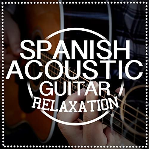 Ultimate Guitar Chill out, Acoustic Spanish Guitar & Relaxing Acoustic Guitar