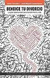 Bendice tu divorcio: La gran oportunidad para transformar tu vida