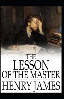 The Lesson of the Master: Henry James (Short Story, Classics, Literature) [Annotated]