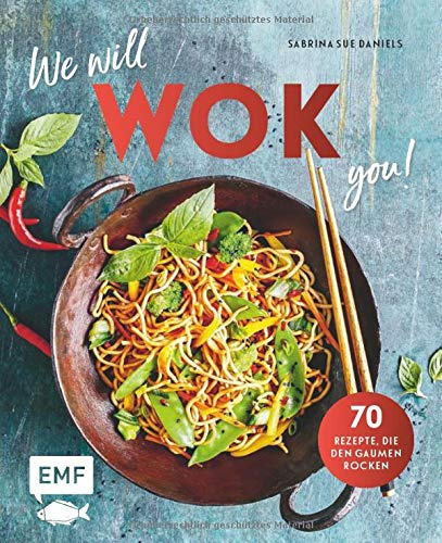 We will WOK you! – 70 asiatische Rezepte, die den Gaumen rocken