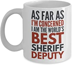 Sheriff Deputy Mug As Far As I'm Concerned I Am The World's Best Sheriff Deputy Funny Coffee Mug Gift With Sayings Quotes