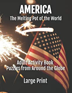 America The Melting Pot of the World: Adult Activity Book Puzzles from Around the Globe Large Print (Travel Games for the ...