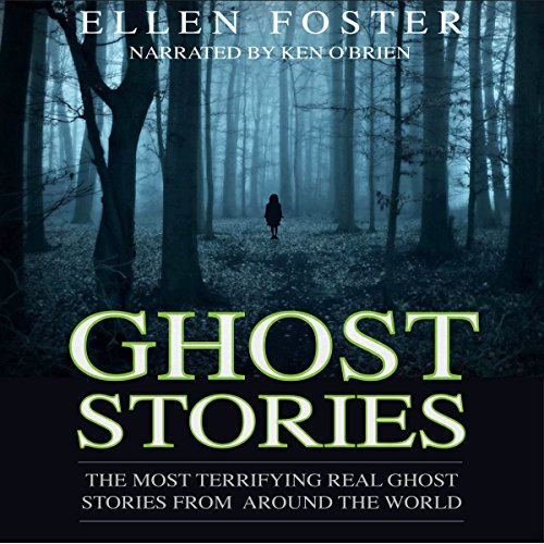 Ghost Stories: The Most Terrifying Real Ghost Stories from Around the World audiobook cover art