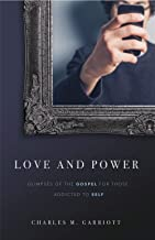 Love and Power : Glimpses of the Gospel for those addicted to self