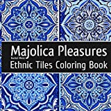 Majolica Pleasures - Ethnic Tiles Coloring Book: Relaxing Therapy Coloring Classic Painted Tiles Designs For Adults