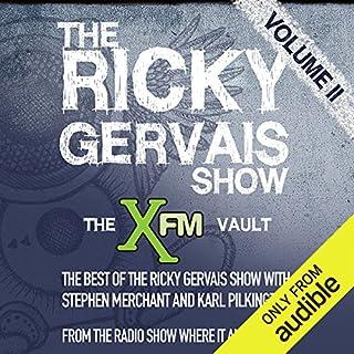 The XFM Vault     The Best of The Ricky Gervais Show with Stephen Merchant and Karl Pilkington, Volume 2              De :                                                                                                                                 Ricky Gervais,                                                                                        Stephen Merchant,                                                                                        Karl Pilkingson                               Lu par :                                                                                                                                 Ricky Gervais,                                                                                        Stephen Merchant,                                                                                        Karl Pilkingson                      Durée : 3 h et 4 min     Pas de notations     Global 0,0