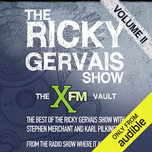 The XFM Vault     The Best of The Ricky Gervais Show with Stephen Merchant and Karl Pilkington, Volume 2              Written by:                                                                                                                                 Ricky Gervais,                                                                                        Stephen Merchant,                                                                                        Karl Pilkingson                               Narrated by:                                                                                                                                 Ricky Gervais,                                                                                        Stephen Merchant,                                                                                        Karl Pilkingson                      Length: 3 hrs and 4 mins     4 ratings     Overall 5.0