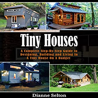 Tiny Houses     A Complete Step-by-Step Guide to Designing, Building and Living in a Tiny House on a Budget              By:                                                                                                                                 Dianne Selton                               Narrated by:                                                                                                                                 Robert Grothe                      Length: 59 mins     2 ratings     Overall 3.0
