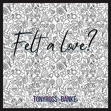 Felt a love?