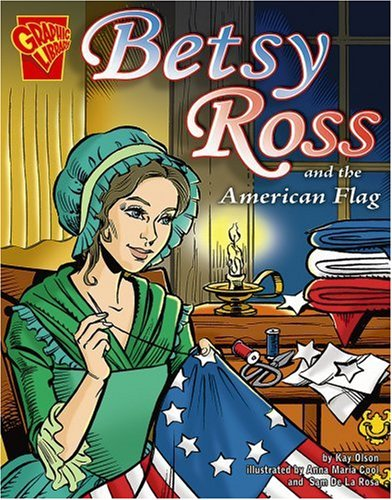 Betsy Ross and the American Flag (Graphic History)