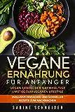 Vegane Ernährung für Anfänger: Vegan leben. Der nachhaltige Umstieg zum veganen Lifestyle. Inklusive einfacher und schneller Rezepte zum nachmachen. (German Edition)