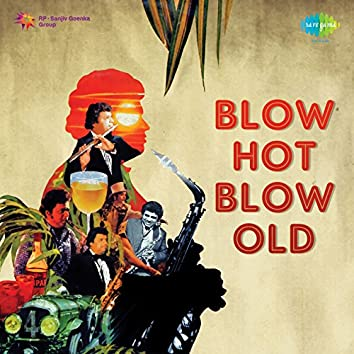 Blow Hot Blow Old