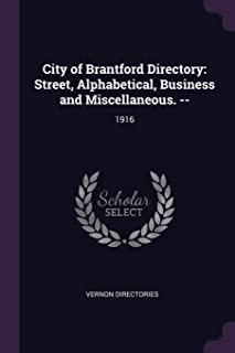 City of Brantford Directory: Street, Alphabetical, Business and Miscellaneous. --: 1916