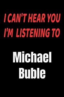 I Can't Hear You I'm Listening To Michael Buble: Michael Buble fan/ supporter Notebook/journal /diary note 120 Blank Lined...